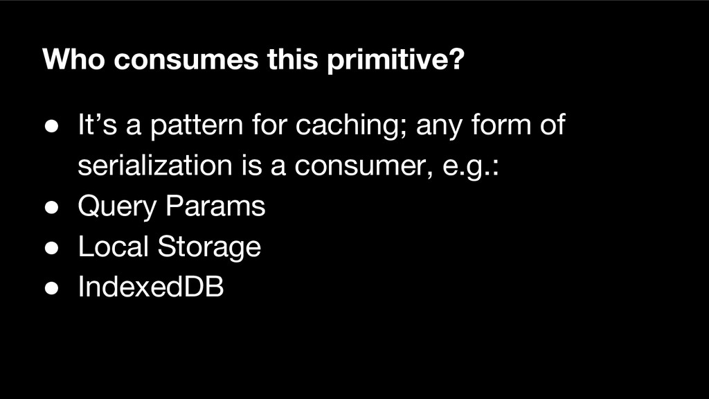 Who consumes this primitive? ● It's a pattern f...