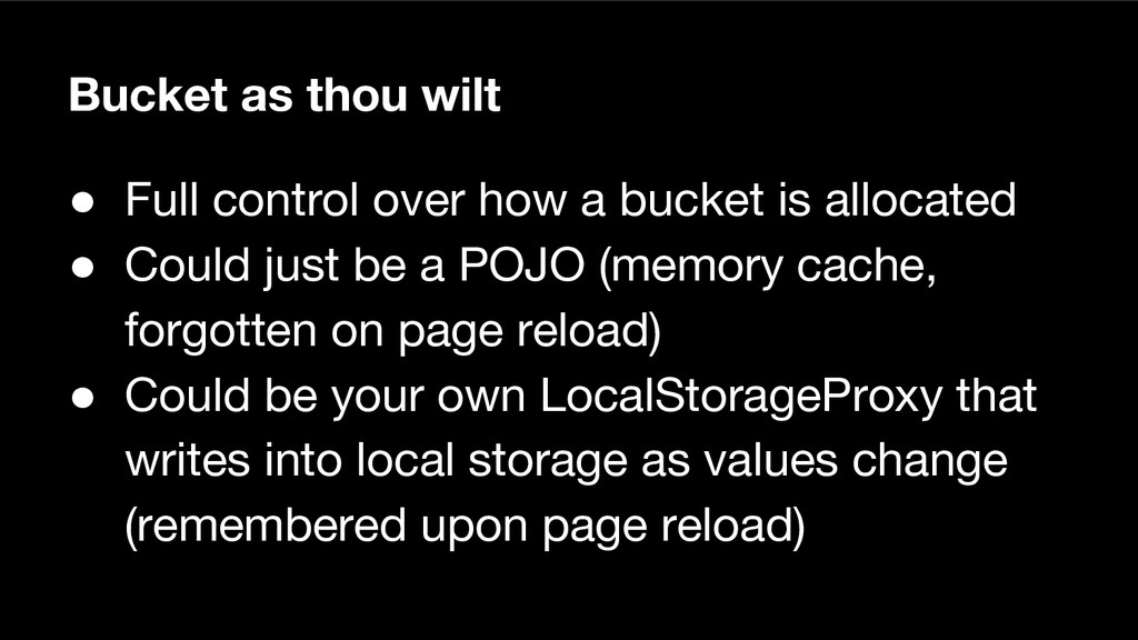 Bucket as thou wilt ● Full control over how a b...