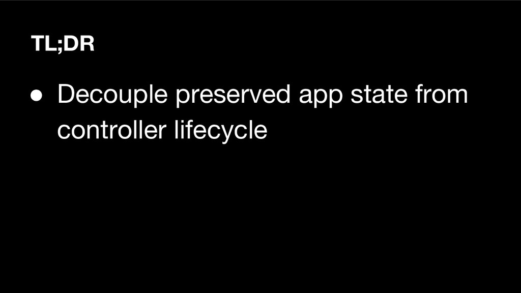 TL;DR ● Decouple preserved app state from contr...
