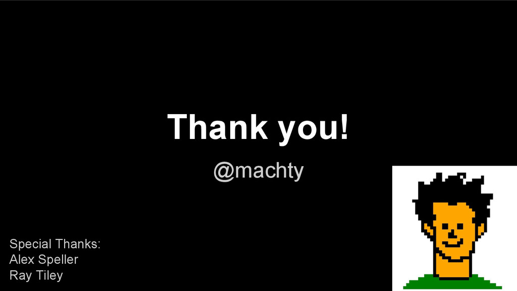 Thank you! @machty Special Thanks: Alex Speller...