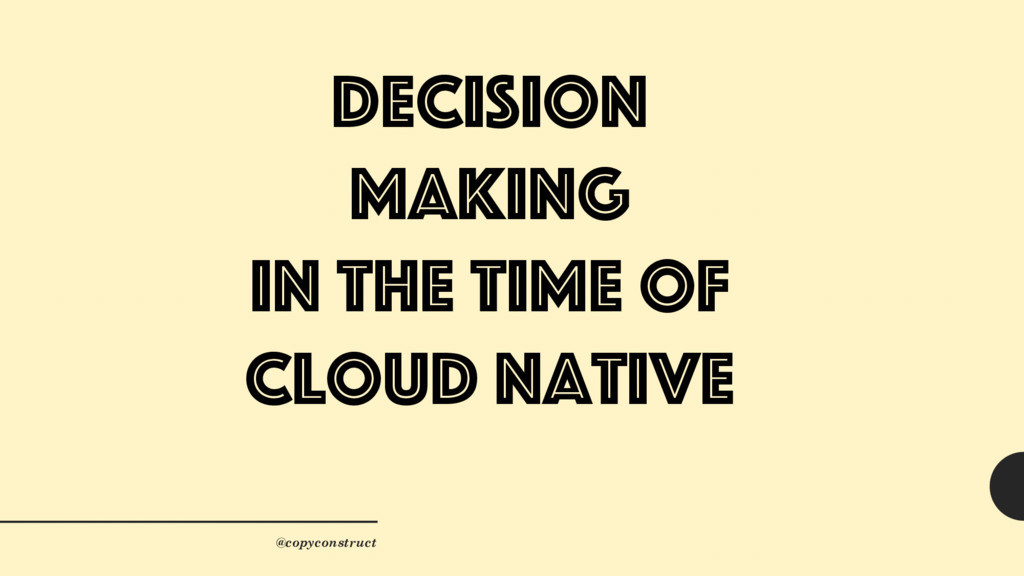 Decision Making in the time of Cloud Native @co...