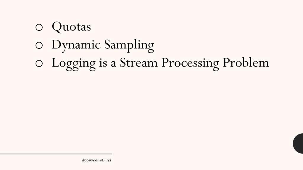 o Quotas o Dynamic Sampling o Logging is a Stre...