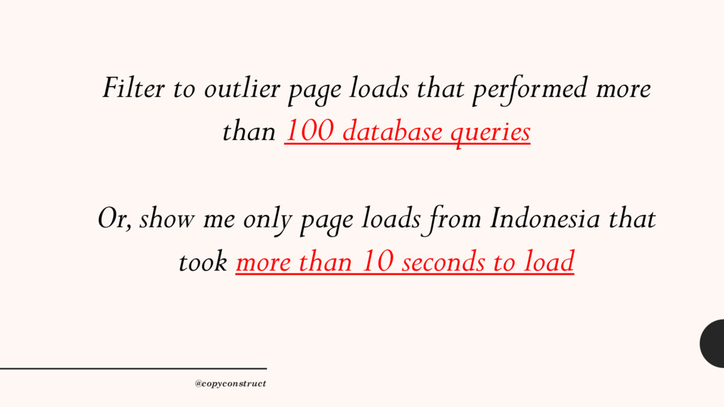 Filter to outlier page loads that performed mor...