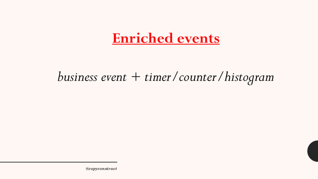 Enriched events business event + timer/counter/...
