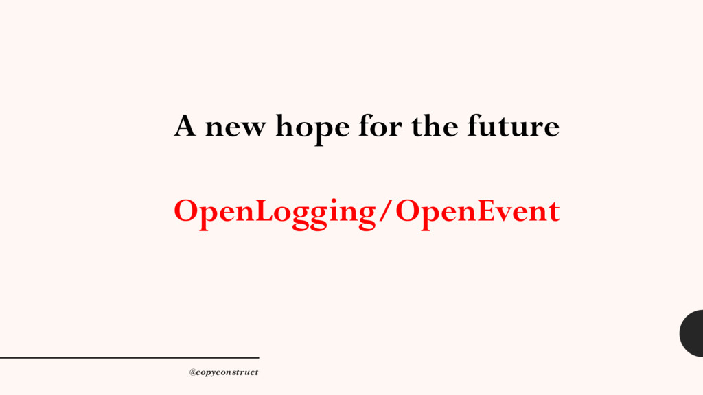 A new hope for the future OpenLogging/OpenEvent...