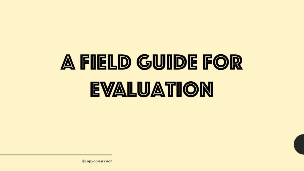 A field guide for evaluation @copyconstruct