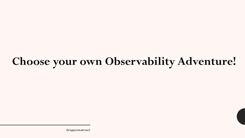 Choose your own Observability Adventure! @copyc...