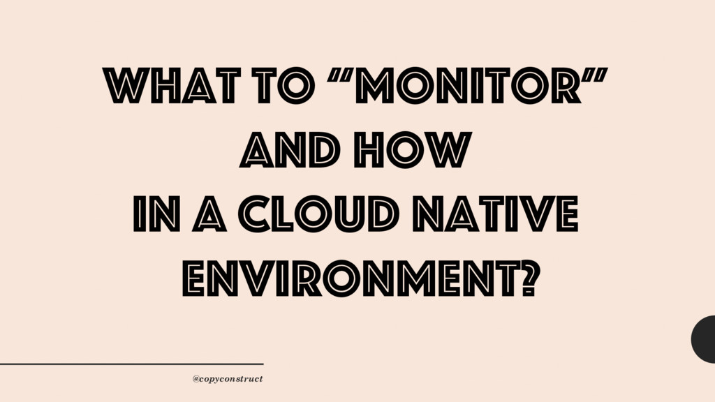 """What to """"monitor"""" and how in a cloud native env..."""