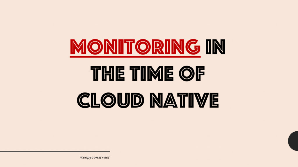 Monitoring in The time of Cloud native @copycon...