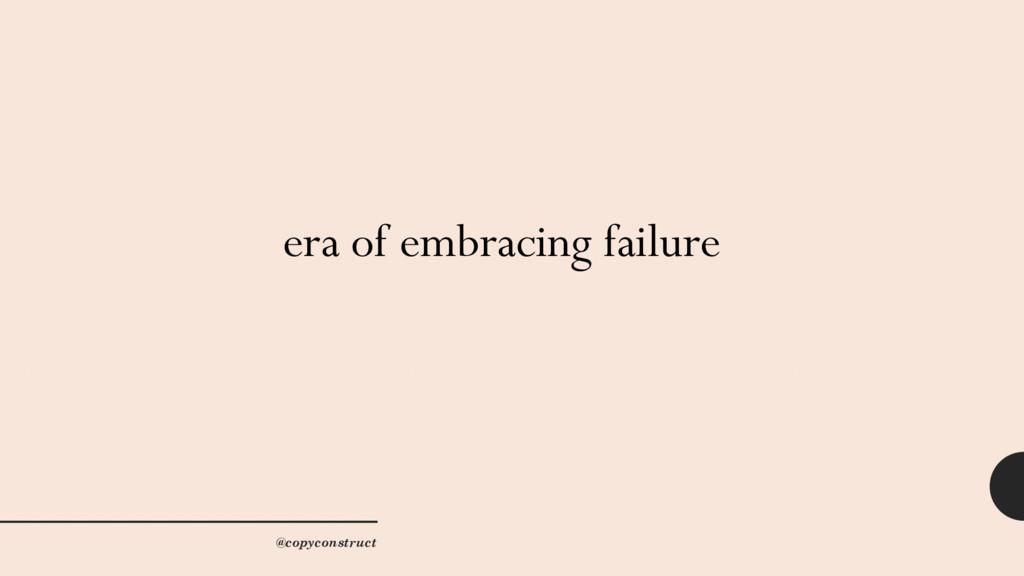 era of embracing failure @copyconstruct