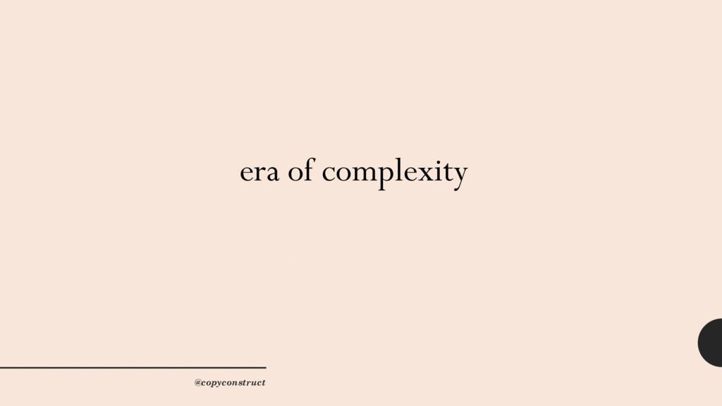 era of complexity @copyconstruct