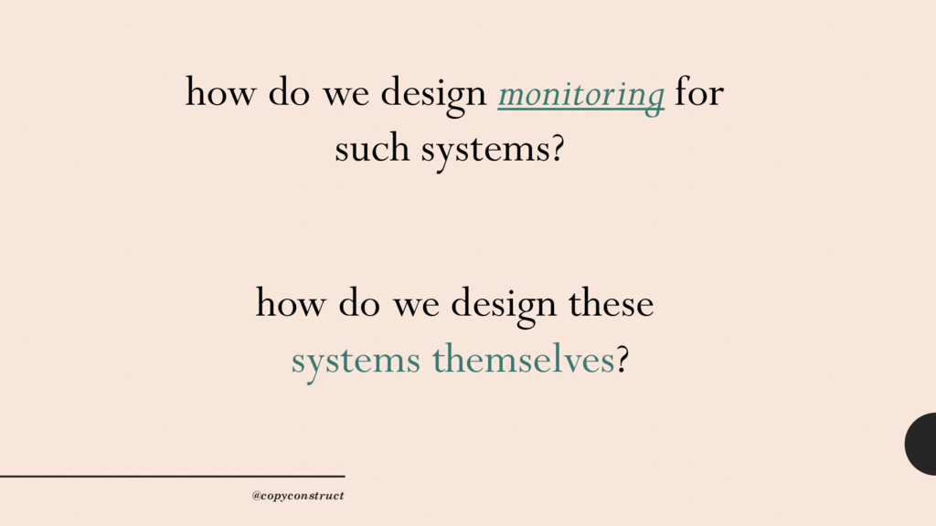 how do we design monitoring for such systems? h...