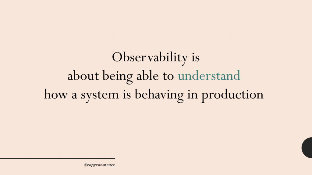 Observability is about being able to understand...