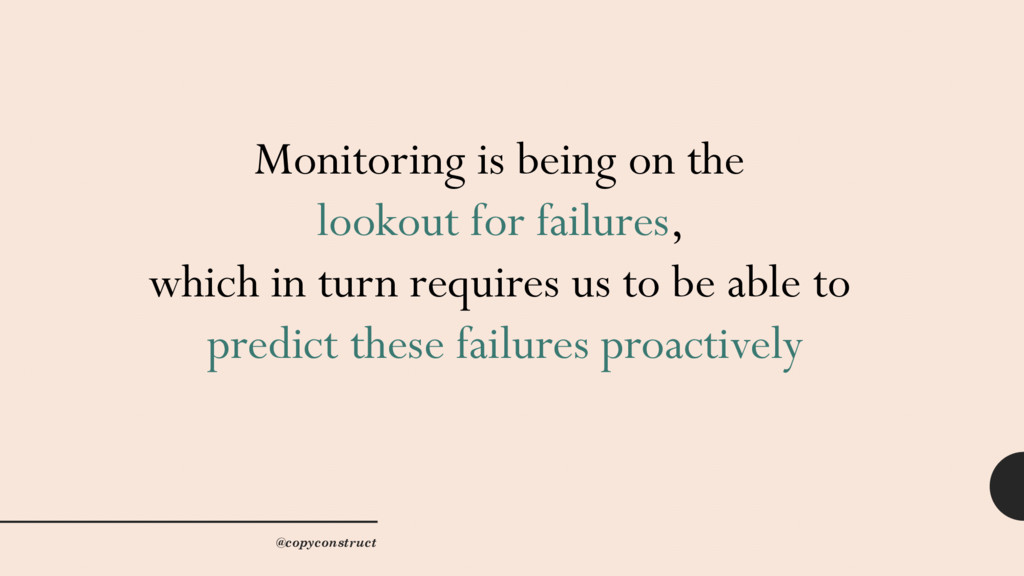 Monitoring is being on the lookout for failures...