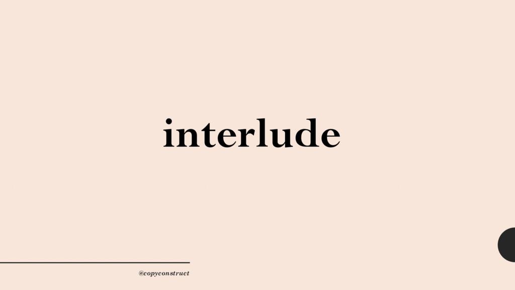 interlude @copyconstruct