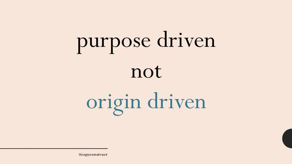 purpose driven not origin driven @copyconstruct
