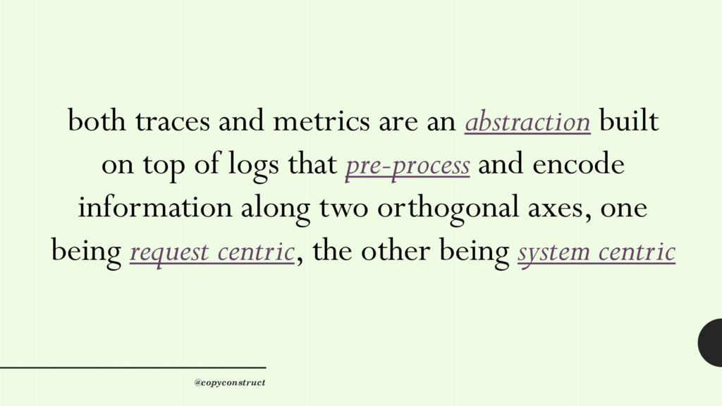 both traces and metrics are an abstraction buil...
