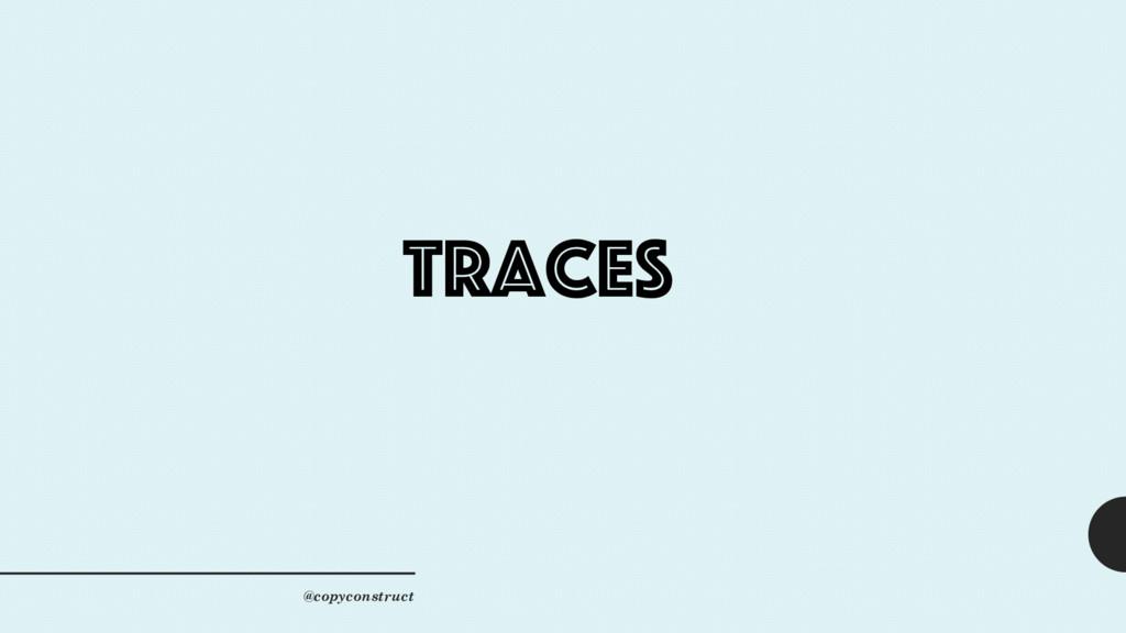 traces @copyconstruct