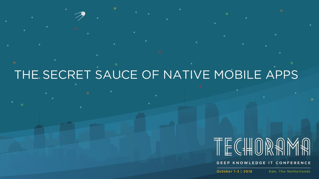THE SECRET SAUCE OF NATIVE MOBILE APPS