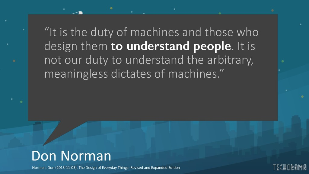 """Don Norman """"It is the duty of machines and thos..."""