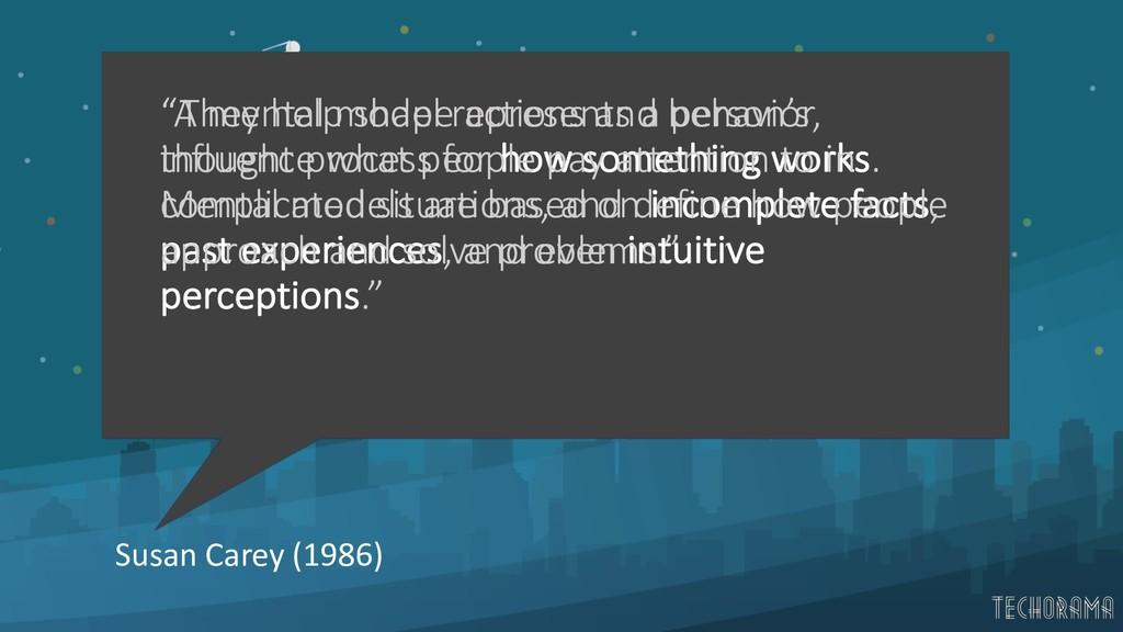 """Susan Carey (1986) """"A mental model represents a..."""
