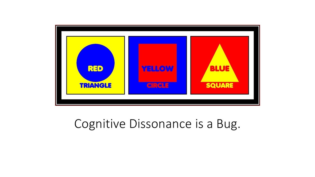 Cognitive Dissonance is a Bug.