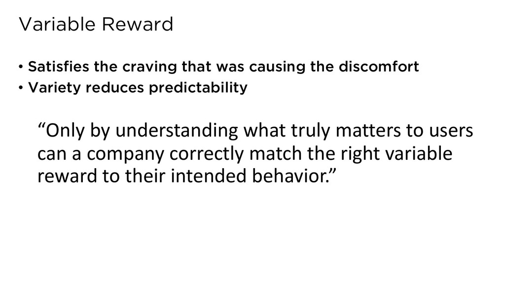 Variable Reward • Satisfies the craving that wa...