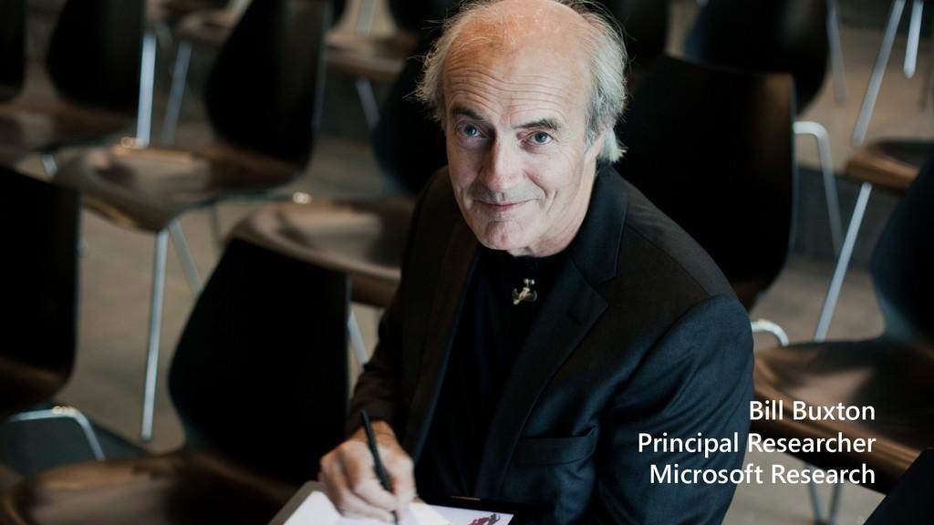 Bill Buxton Principal Researcher Microsoft Rese...