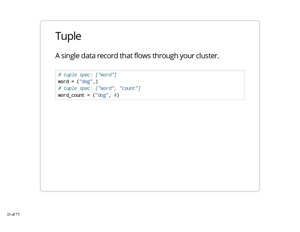 Tuple A single data record that flows through y...