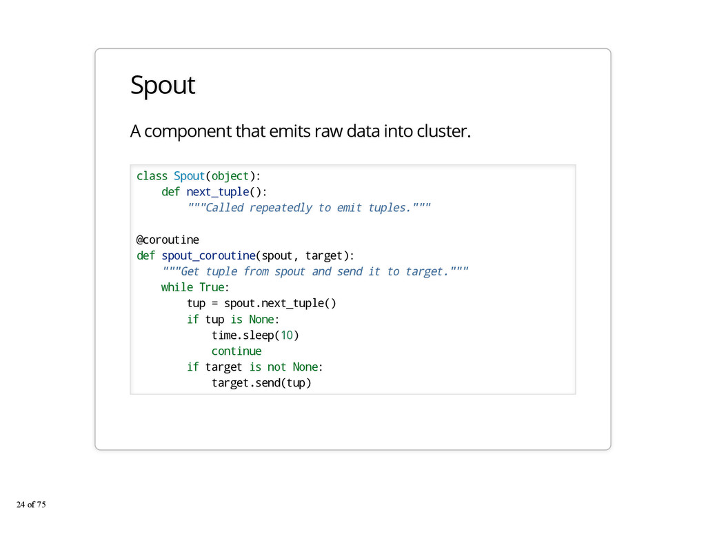 Spout A component that emits raw data into clus...