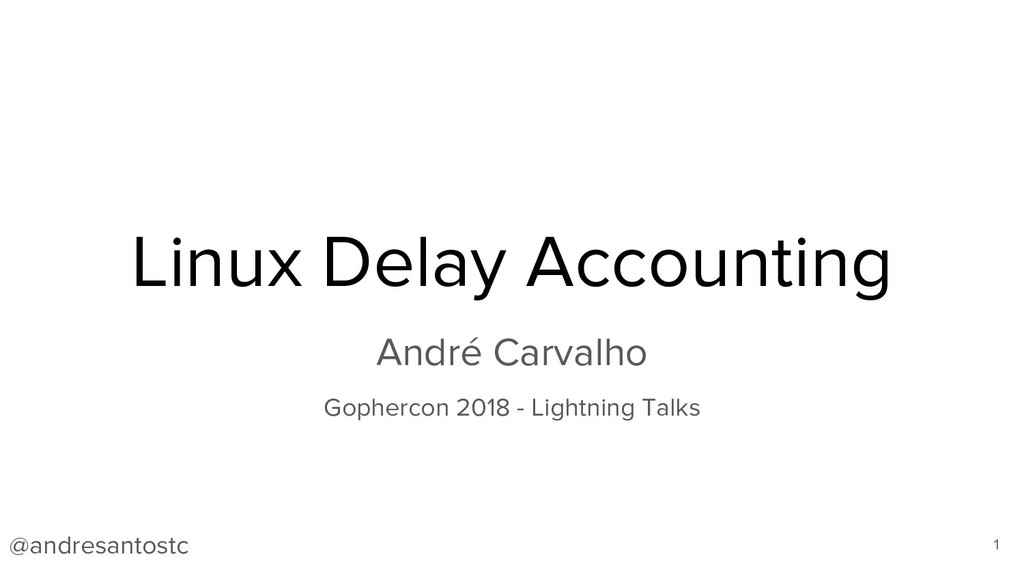 Linux Delay Accounting André Carvalho Gophercon...