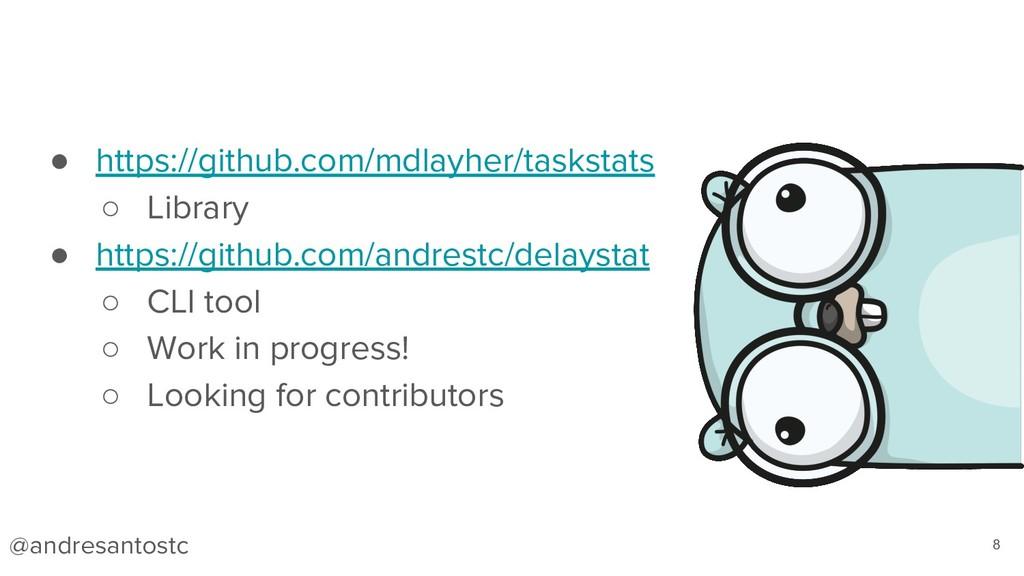 ● https://github.com/mdlayher/taskstats ○ Libra...