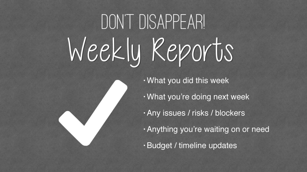 don't disappear! Weekly Reports • What you did ...