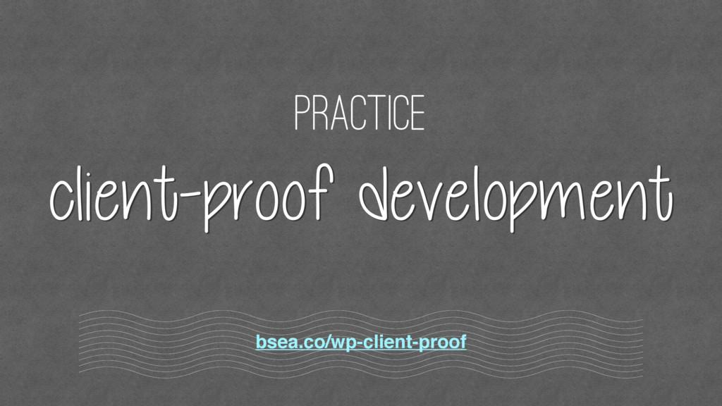 practice client-proof development bsea.co/wp-cl...