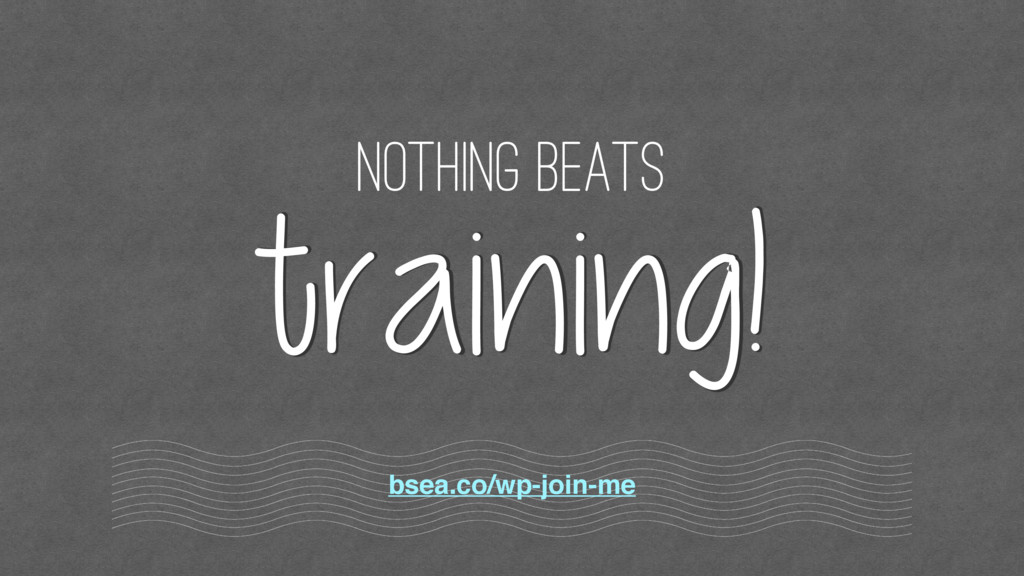 nothing beats bsea.co/wp-join-me training!