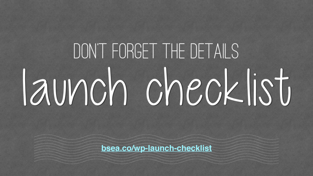 Don't forget the details bsea.co/wp-launch-chec...