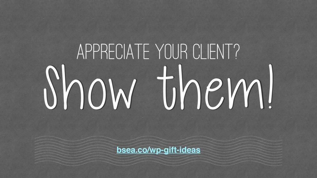 Appreciate your client? Show them! bsea.co/wp-g...