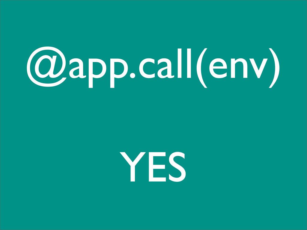 @app.call(env) YES