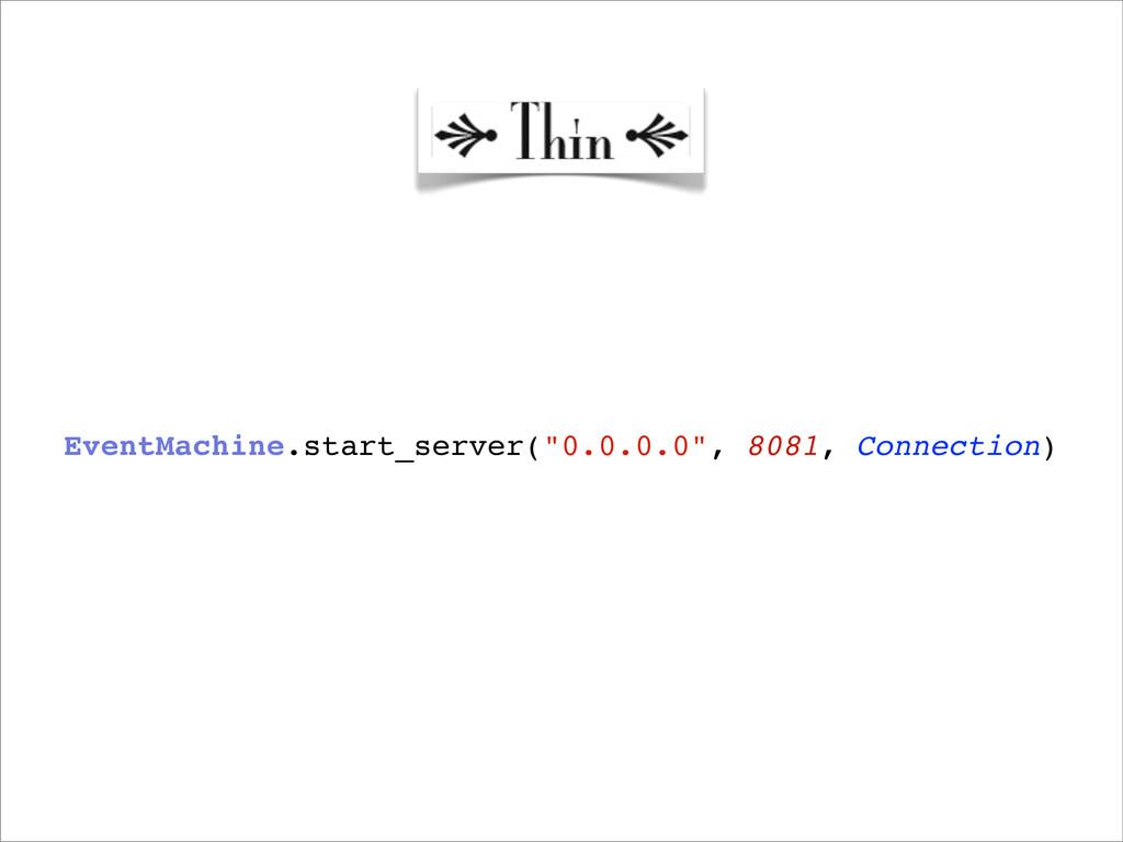 "EventMachine.start_server(""0.0.0.0"", 8081, Conn..."