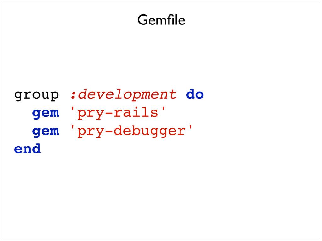group :development do gem 'pry-rails' gem 'pry-...