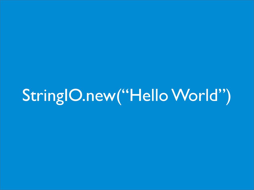 """StringIO.new(""""Hello World"""")"""