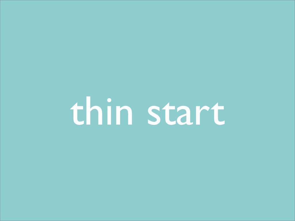 thin start