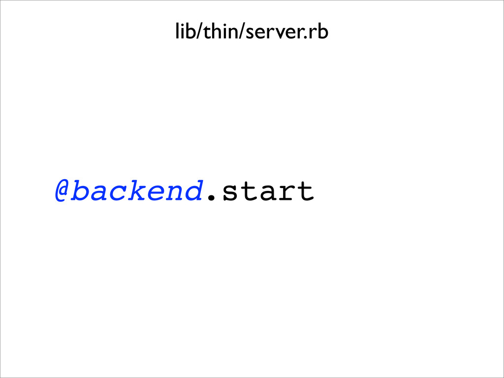@backend.start lib/thin/server.rb