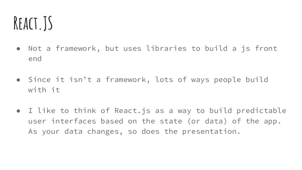 React.JS ● Not a framework, but uses libraries ...