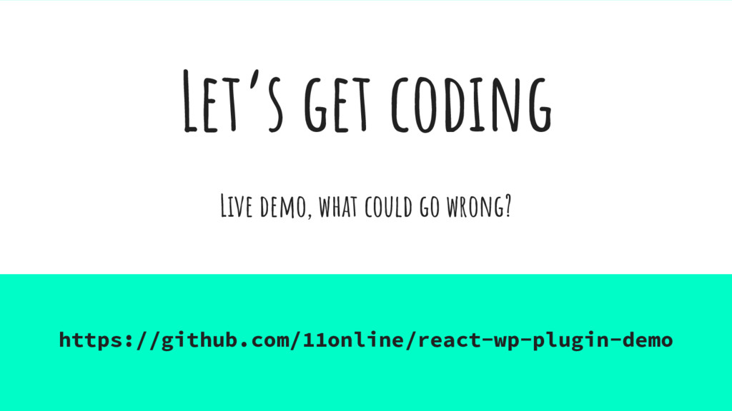 Let's get coding Live demo, what could go wrong...