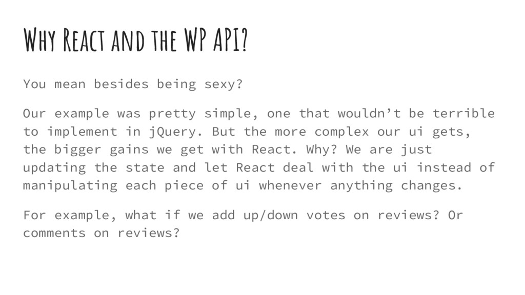 Why React and the WP API? You mean besides bein...