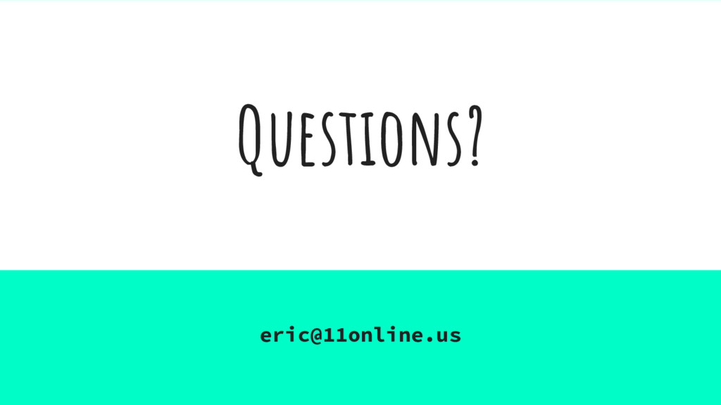 Questions? eric@11online.us