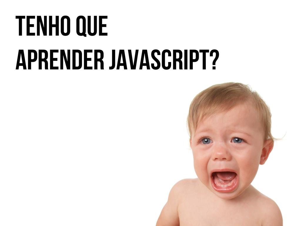 Tenho que aprender javascript?