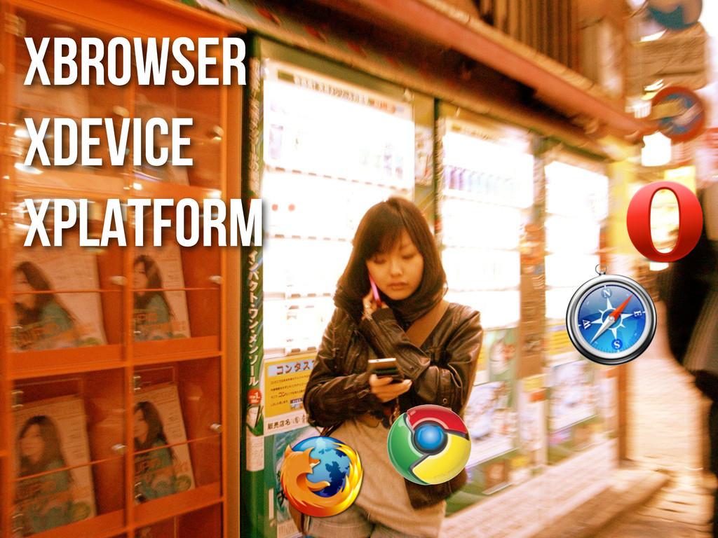 XBROWSER XDEVICE XPLATFORM