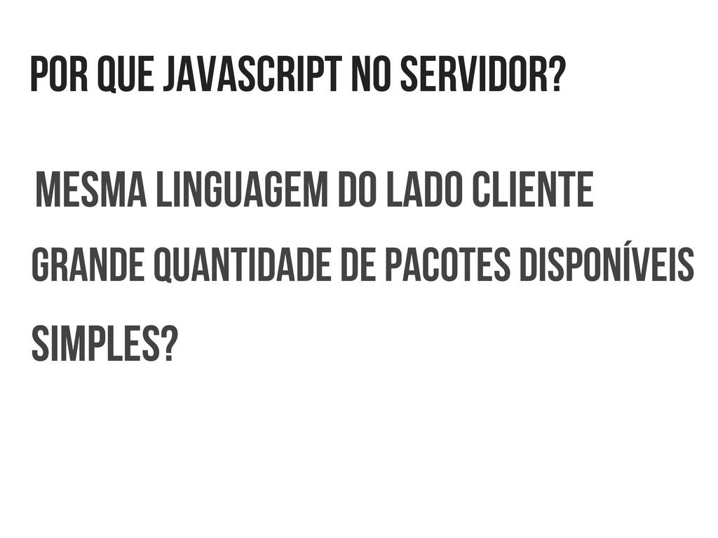 por que javascript no servidor? mesma linguagem...